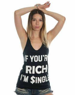 If you're rich I'm single funny shirt